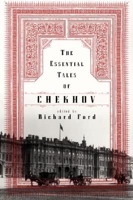The Essential Tales of Chekhov By Chekhov, Anton Pavlovich/ Ford, Richard (EDT)/ Garnett, Constance Black (TRN)