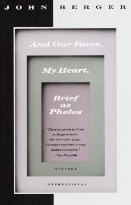 And Our Faces, My Heart, Brief As Photos By Berger, John