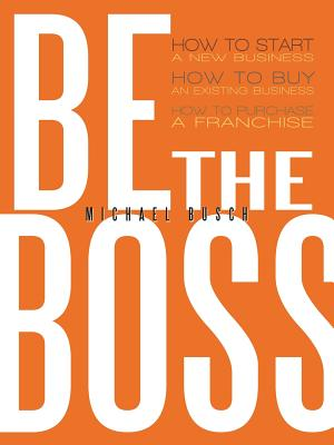 Be the Boss By Busch, Michael