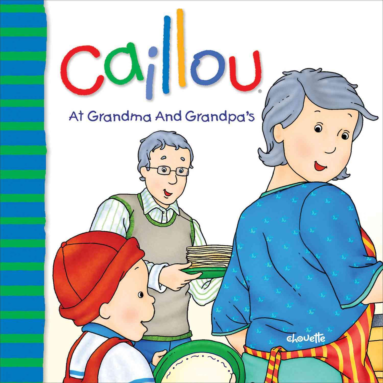 Caillou at Grandma and Grandpa's By Sanschagrin, Joceline/ Brignaud, Pierre (ILT)